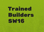 Trained Builders SW16